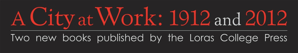 A City at Work: 1912 and 2012 Two new books published by the Loras College Press